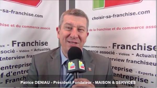 Interview de Patrice DENIAU - Président fondateur de la franchise MAISON ET SERVICES