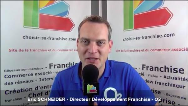 Interview d'Eric SCHNEIDER - Directeur du Développement Franchise du réseau O2