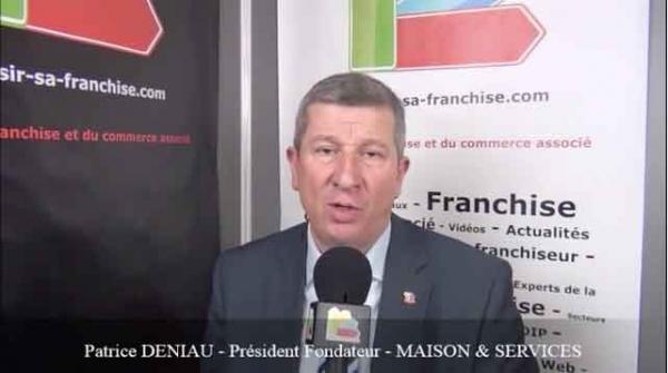 Interview de Patrice DENIAU - Président Fondateur de la franchise MAISON & SERVICES
